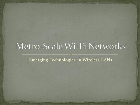 Emerging Technologies in Wireless LANs. Replacement for traditional Ethernet LANs Several Municipalities Portland, OR Philadelphia, PA San Francisco,