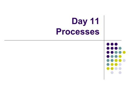 Day 11 Processes. Operating Systems Control Tables.