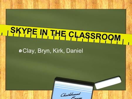 "SKYPE IN THE CLASSROOM Clay, Bryn, Kirk, Daniel. What is Skype in the Classroom? Skype in the classroom ""is a free global community that: TAKEN FROM:"