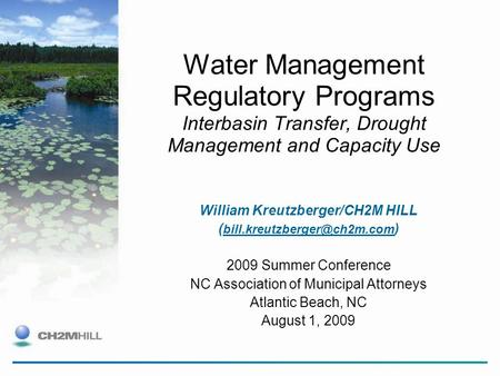 Water Management Regulatory Programs Interbasin Transfer, Drought Management and Capacity Use William Kreutzberger/CH2M HILL (