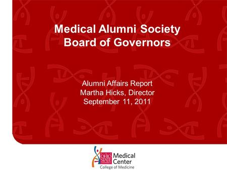 Medical Alumni Society Board of Governors Alumni Affairs Report Martha Hicks, Director September 11, 2011.