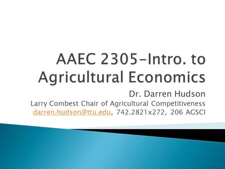 Dr. Darren Hudson Larry Combest Chair of Agricultural Competitiveness 742.2821x272, 206 AGSCI.
