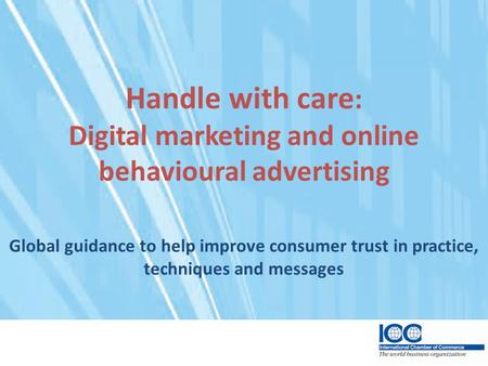 Handle with care : Digital marketing and online behavioural advertising Global guidance to help improve consumer trust in practice, techniques and messages.