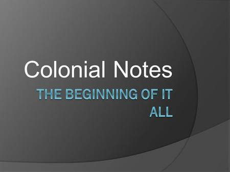 Colonial Notes The Beginning Of It All.