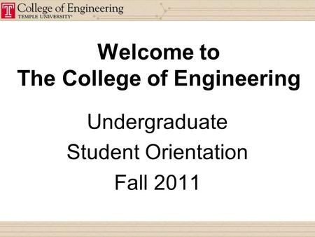 Welcome to The College of Engineering Undergraduate Student Orientation Fall 2011.