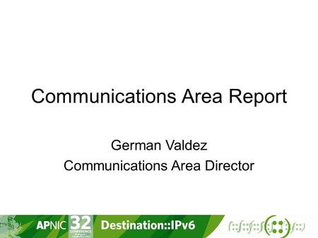 Communications Area Report German Valdez Communications Area Director.