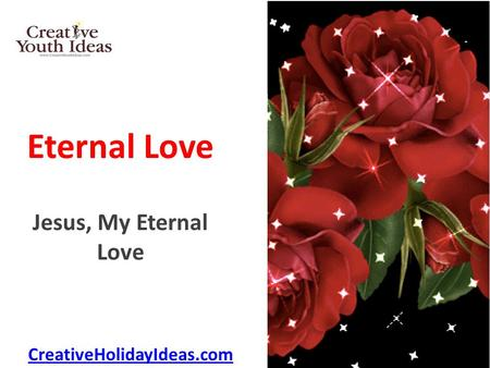 Eternal Love Jesus, My Eternal Love CreativeHolidayIdeas.com.