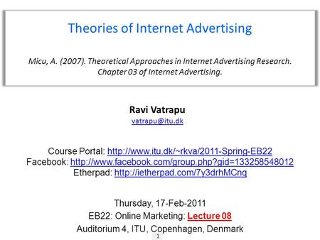 1 Ravi Vatrapu Theories of Internet Advertising Micu, A. (2007). Theoretical Approaches in Internet Advertising Research. Chapter 03 of.