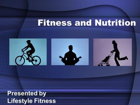 Fitness and Nutrition Presented by Lifestyle Fitness.