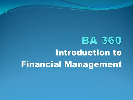 Introduction to Financial Management. Overview of Financial Management Introduction Keys to Success Recitations Class Structure - Syllabus Text – Financial.
