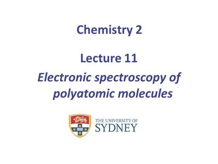 Lecture 11 Electronic spectroscopy of polyatomic molecules