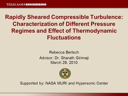 Rapidly Sheared Compressible Turbulence: Characterization of Different Pressure Regimes and Effect of Thermodynamic Fluctuations Rebecca Bertsch Advisor: