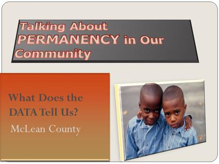 How do McLean County Children Enter the Child Welfare System? McLean County Indicated reports FY 2010 SourceNumber Percent of total Law enforcement23350%