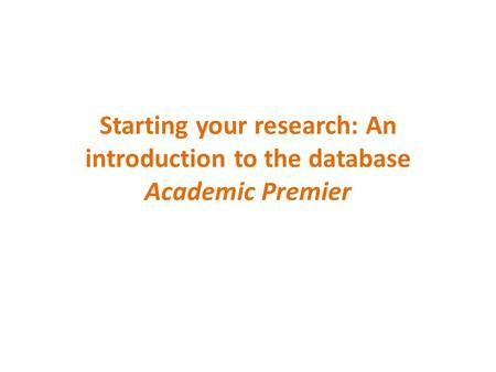 Starting your research: An introduction to the database Academic Premier.