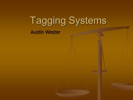 Tagging Systems Austin Wester. Tags A keywords linked to a resource (image, video, web page, blog, etc) by users without using a controlled vocabulary.
