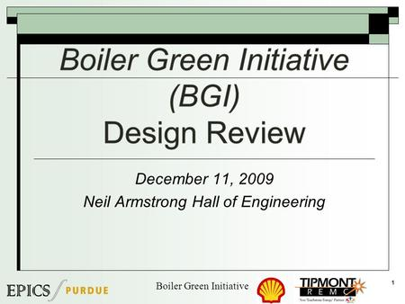 December 11, 2009 Neil Armstrong Hall of Engineering 1 <strong>Boiler</strong> Green Initiative.