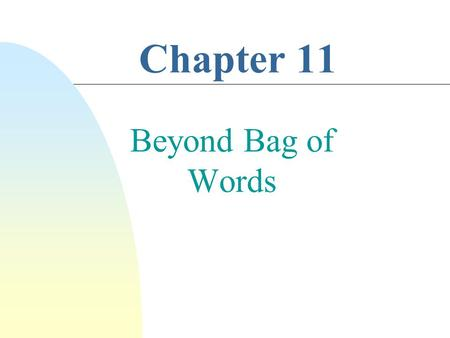 Chapter 11 Beyond Bag of Words. Question Answering n Providing answers instead of ranked lists of documents n Older QA systems generated answers n Current.