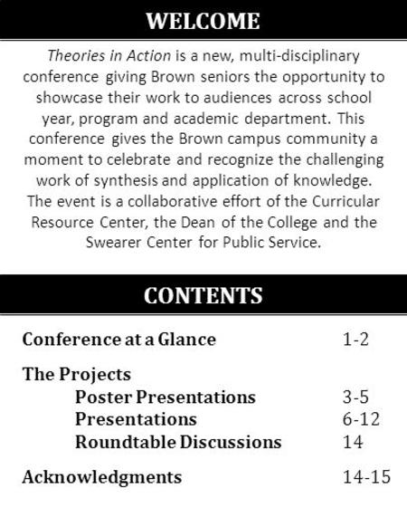 WELCOME <strong>Theories</strong> in Action is a new, multi-disciplinary conference giving Brown seniors the opportunity to showcase their work to audiences across school.