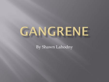 GaNGRENE By Shawn Lahodny.