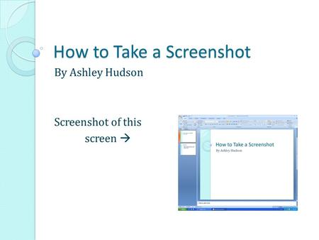 How to Take a Screenshot By Ashley Hudson Screenshot of this screen 