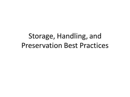 Storage, Handling, and Preservation Best Practices.