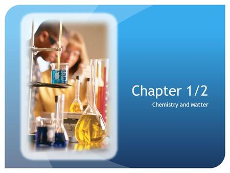Chapter 1/2 Chemistry and Matter.