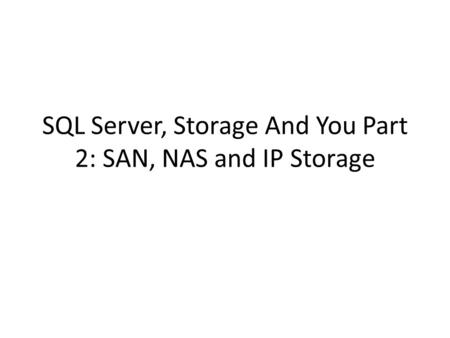 SQL Server, Storage And You Part 2: SAN, NAS and IP Storage.