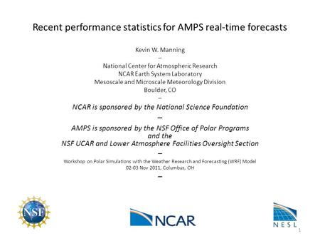 Recent performance statistics for AMPS real-time forecasts Kevin W. Manning – National Center for Atmospheric Research NCAR Earth System Laboratory Mesoscale.