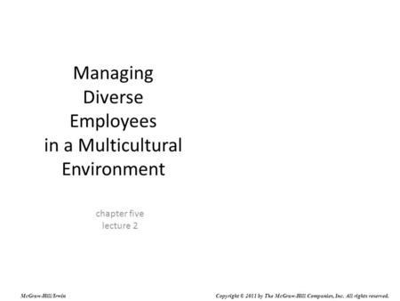 Managing Diverse Employees in a Multicultural Environment chapter five lecture 2 McGraw-Hill/Irwin Copyright © 2011 by The McGraw-Hill Companies, Inc.