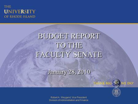 Robert A. Weygand, Vice President Division of Administration and Finance BUDGET REPORT TO THE FACULTY SENATE January 28, 2010.