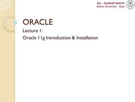 ORACLE Lecture 1: Oracle 11g Introduction & Installation.