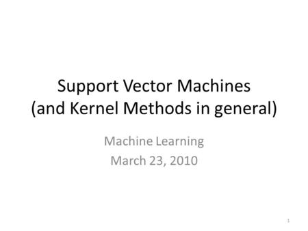 Support Vector Machines (and Kernel Methods in general)