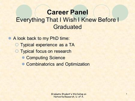 Career Panel Everything That I Wish I Knew Before I Graduated A look back to my PhD time:  Typical experience as a TA  Typical focus on research Computing.