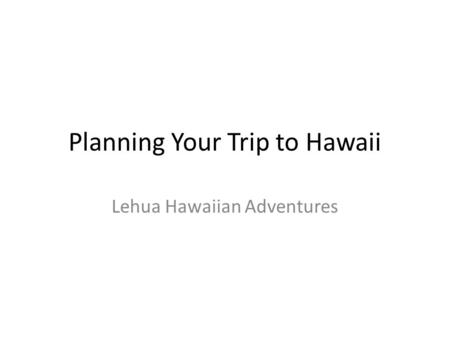 Planning Your Trip to Hawaii Lehua Hawaiian Adventures.