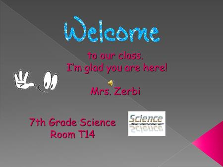 to our class. I'm glad you are here! Mrs. Zerbi 7th Grade Science Room T14.