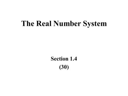 The Real Number System Section 1.4 (30).