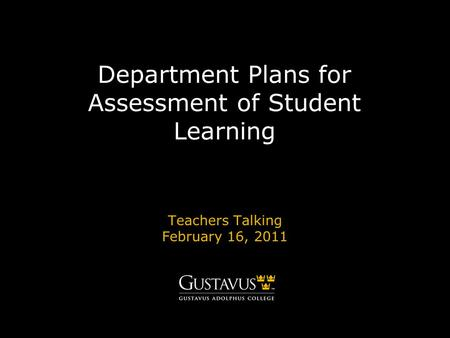Department Plans for Assessment of Student Learning Teachers Talking February 16, 2011.