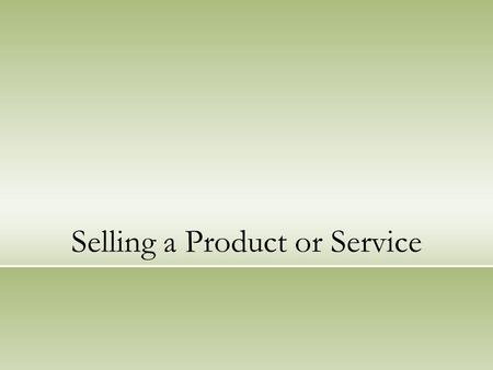 Selling a Product or Service