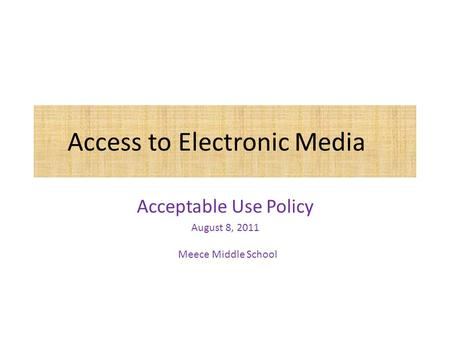 Access to Electronic Media Acceptable Use Policy August 8, 2011 Meece Middle School.