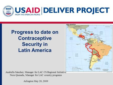 Progress to date on Contraceptive Security in Latin America Anabella Sánchez, Manager for LAC CS Regional Initiative Nora Quesada, Manager for LAC country.