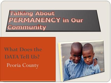 How do Peoria County Children Enter the Child Welfare System? Peoria County Indicated reports FY 2010 SourceNumber Percent of total Law enforcement19235%