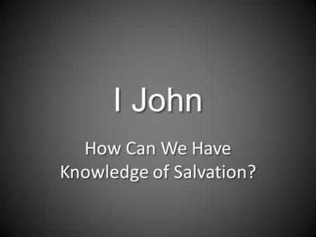 How Can We Have Knowledge of Salvation?