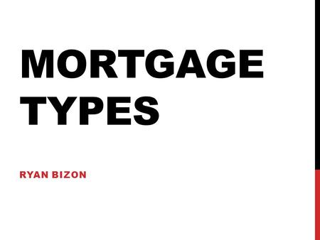 MORTGAGE TYPES RYAN BIZON DISCUSSION POINTS CategoriesClassifications Commercial Mortgages Balloon Mortgages Summary.