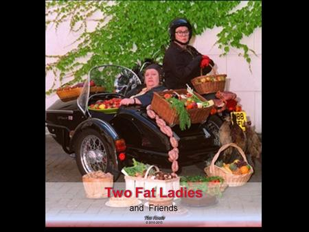The Two Fat LadiesThe Two Fat Ladies authored dozens of textsauthored dozens of texts as well as having starred in theiras well as having starred.