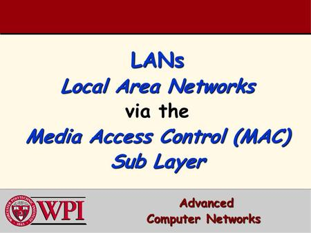 LANs Local Area Networks via the Media Access Control (MAC) Sub Layer LANs Local Area Networks via the Media Access Control (MAC) Sub Layer Advanced Advanced.