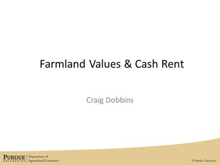 Farmland Values & Cash Rent Craig Dobbins. 2011 Purdue Land Value Survey Cash Rent Results.