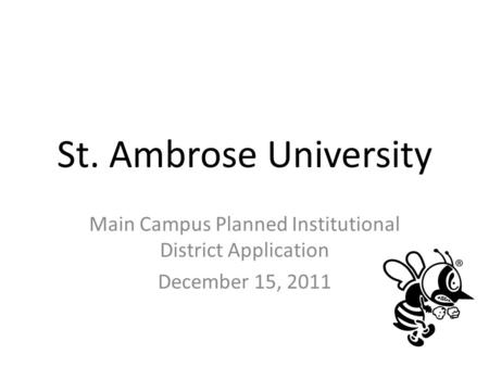 St. Ambrose University Main Campus Planned Institutional District Application December 15, 2011.