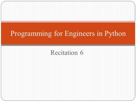 Recitation 6 Programming for Engineers in Python.