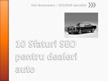 Dan Brasoveanu – SEO/SEM specialist. » 2010 – Online Marketing Specialist - auto.ro, animale.ro, bloombiz.ro, cursvalutar.bloombiz.ro, smartbuy.ro, animall.ro.