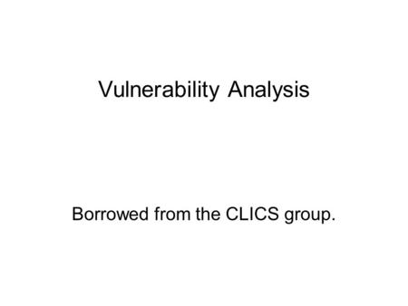 Vulnerability Analysis Borrowed from the CLICS group.
